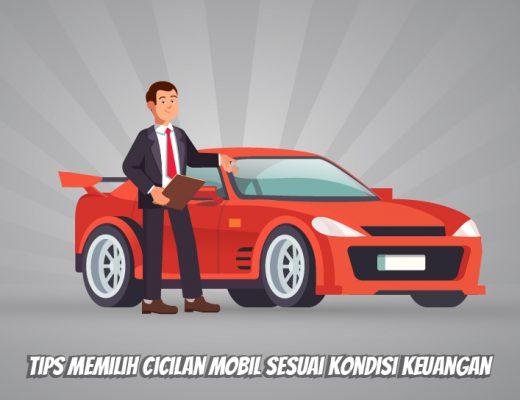 Tips Memilih Cicilan Mobil Sesuai Kondisi Keuangan